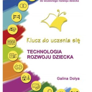 """""""Technologia rozwoju dziecka. Klucz do uczenia się"""" Galina Dolya"""
