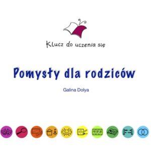 """""""Pomysły dla rodziców. Klucz do uczenia się"""" Galina Dolya"""